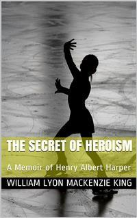 Cover The Secret of Heroism / A Memoir of Henry Albert Harper