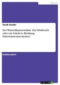 Cover Der Wunschkaiserschnitt. Ein Tabubruch oder ein Schritt in Richtung Patientinnenautonomie?