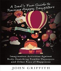 Cover A Dad's Fun Guide to Raising Happy Daughters