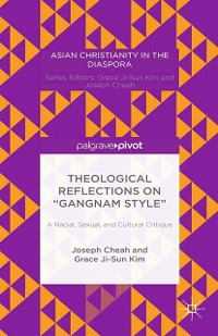 """Cover Theological Reflections on """"Gangnam Style"""": A Racial, Sexual, and Cultural Critique"""