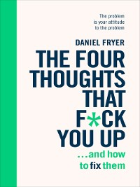 Cover The Four Thoughts That F*ck You Up ... and How to Fix Them