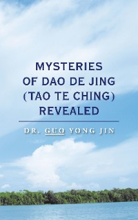 Cover Mysteries of Dao De Jing (Tao Te Ching) Revealed