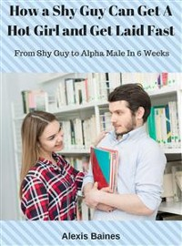 Cover How a Shy Guy Can Get A Hot Girl and Get Laid Fast