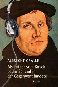 Cover Als Luther vom Kirschbaum fiel und in der Gegenwart landete