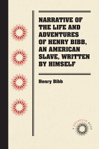Cover Narrative of the Life and Adventures of Henry Bibb, An American Slave, Written by Himself