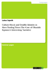 Cover Culture-Shock and Double Identity in Slave-Trading Times. The Case of Olaudah Equiano's Interesting Narrative
