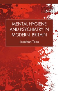 Cover Mental Hygiene and Psychiatry in Modern Britain