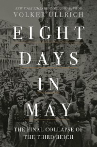 Cover Eight Days in May: The Final Collapse of the Third Reich