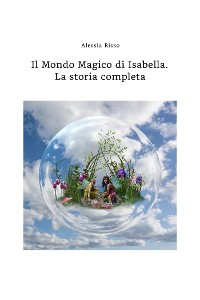 Cover Il Mondo Magico di Isabella. La storia completa