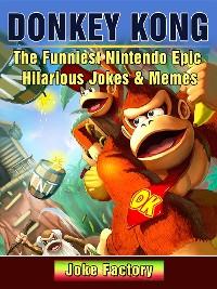 Cover Donkey Kong The Funniest Nintendo Epic Hilarious Jokes & Memes