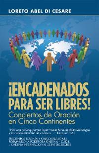 Cover ¡Encadenados Para Ser Libres!