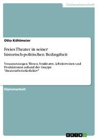 Cover Freies Theater in seiner historisch-politischen Bedingtheit