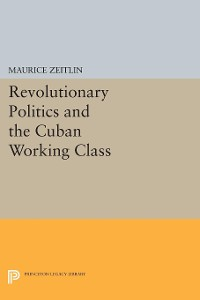 Cover Revolutionary Politics and the Cuban Working Class