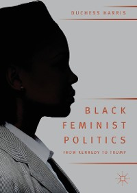 Cover Black Feminist Politics from Kennedy to Trump