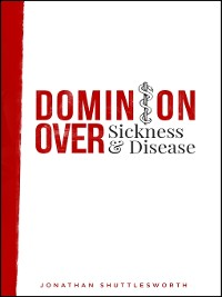 Cover Dominion Over Sickness and Disease