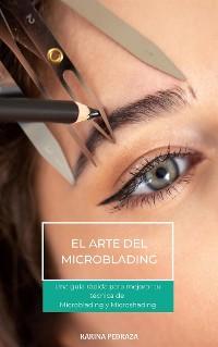 Cover El arte del microblading. Una guía para mejorar tu técnica de Microblading y Microshading.