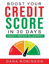 Cover Boost Your Credit Score In 30 Days: Credit Repair Blueprint