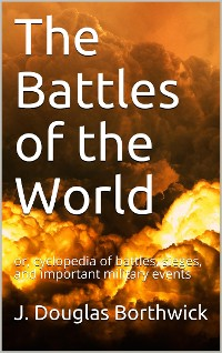 Cover The Battles of the World / or, cyclopedia of battles, sieges, and important military events