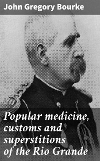 Cover Popular medicine, customs and superstitions of the Rio Grande