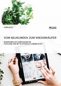 Cover Vom Neukunden zum Wiederkäufer. Maßnahmen zur Kundenbindung für kleine und mittelständische Online-Shops