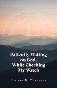 Cover Patiently Waiting on God, While Checking My Watch