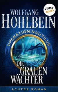 Cover Die grauen Wächter: Operation Nautilus - Achter Roman