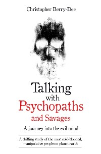 Cover Talking With Psychopaths and Savages - A journey into the evil mind