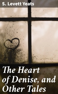 Cover The Heart of Denise, and Other Tales