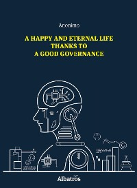 Cover A Happy And Eternal Life Thanks To A Good Governance