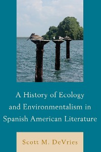 Cover A History of Ecology and Environmentalism in Spanish American Literature