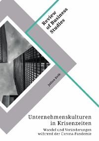 Cover Unternehmenskulturen in Krisenzeiten. Wandel und Veränderungen während der Corona-Pandemie
