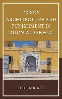 Cover Prison Architecture and Punishment in Colonial Senegal