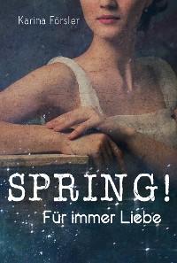 Cover SPRING! Für immer Liebe