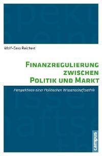 Cover Finanzregulierung zwischen Politik und Markt