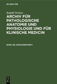 Cover Rudolf Virchow: Archiv für pathologische Anatomie und Physiologie und für klinische Medicin. Band 138, Supplementheft