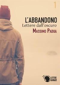 Cover L'abbandono - 1 - Lettere dall'oscuro