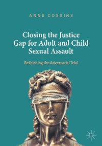 Cover Closing the Justice Gap for Adult and Child Sexual Assault