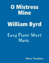 Cover O Mistress Mine William Byrd - Easy Piano Sheet Music