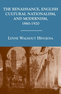 Cover The Renaissance, English Cultural Nationalism, and Modernism, 1860–1920