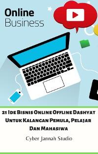 Cover 21 Ide Bisnis Online Offline Dashyat Untuk Kalangan Pemula, Pelajar Dan Mahasiwa