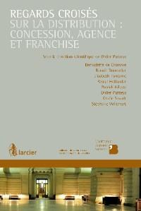 Cover Regards croisés sur la distribution : concession, agence et franchise