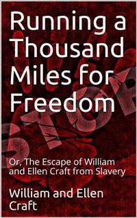 Cover Running a Thousand Miles for Freedom / Or, The Escape of William and Ellen Craft from Slavery