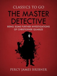 Cover Master Detective: Being Some Further Investigations of Christopher Quarles