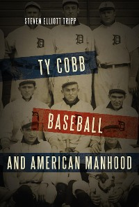 Cover Ty Cobb, Baseball, and American Manhood