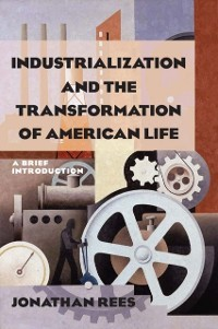 Cover Industrialization and the Transformation of American Life: A Brief Introduction