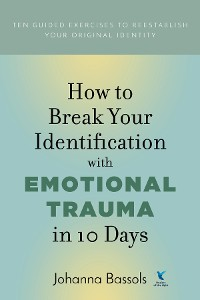 Cover How to Break Your Identification with Emotional Trauma in 10 Days