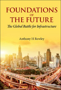 Cover Foundations Of The Future: The Global Battle For Infrastructure