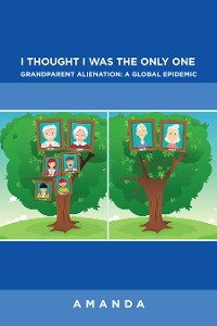 Cover I Thought I Was the Only One: Grandparent Alienation:  a Global Epidemic