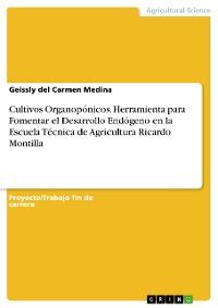 Cover Cultivos Organopónicos. Herramienta para Fomentar el Desarrollo Endógeno en la Escuela Técnica de Agricultura Ricardo Montilla