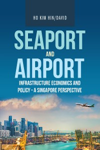 Cover Seaport and Airport Infrastructure Economics and Policy - a Singapore Perspective